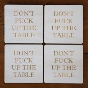 DON'T F**K UP THE TABLE COASTERS