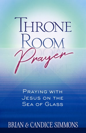 Throne Room Prayer: Praying with Jesus on the Sea of Glass