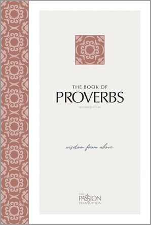 The Book of Proverbs (2nd edition): Wisdom From Above (The Passion Translation)