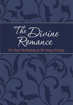The Divine Romance 365 Days Meditating on the Song of Songs