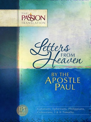 Letters From Heaven by the Apostle Paul Galatians, Ephesians, Philippians, Colossians, I & II Timothy