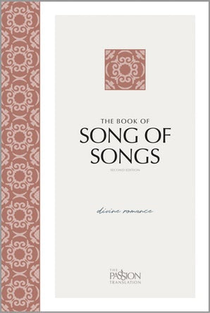 The Book of Song of Songs (2nd Edition): Divine Romance (Passion Translation)