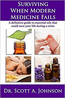 BOOK : Surviving When Modern Medicine Fails: A definitive guide to essential oils that could save your life during a crisis