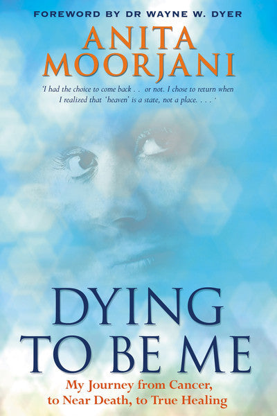 BOOK : Dying To Be Me - My Journey from Cancer, to Near Death to True Healing *LIMITED EDITION* (Autographed by author)