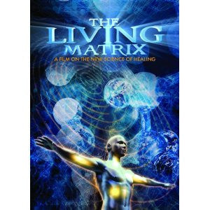 DVD : The Living Matrix: Film on the New Science of Healing