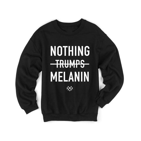 Nothing Trumps Melanin Uni Sweatshirt -