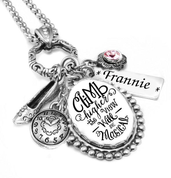 Inspirational Quote Necklace Climb Higher the view will be Magical