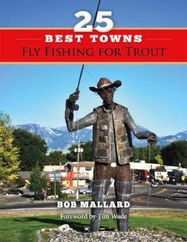 Bob Mallard's 25 Best Towns Fly Fishing for Trout