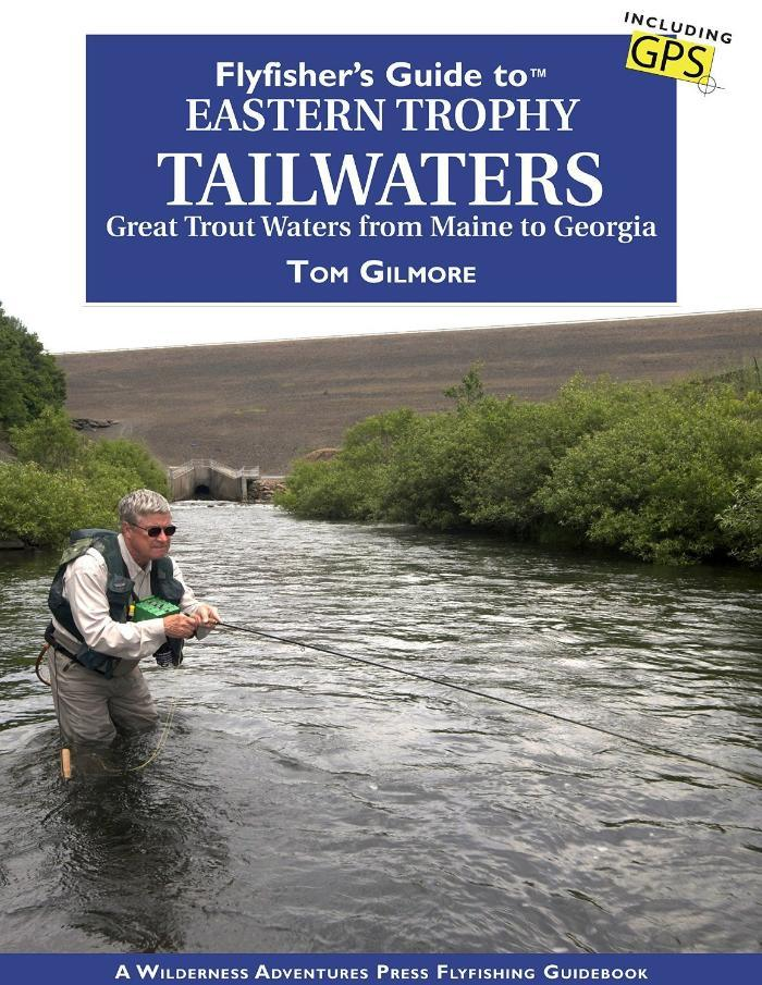 Flyfisher's Guide to Eastern Trophy Tailwaters: 40 Great Waters from Maine to Georgia