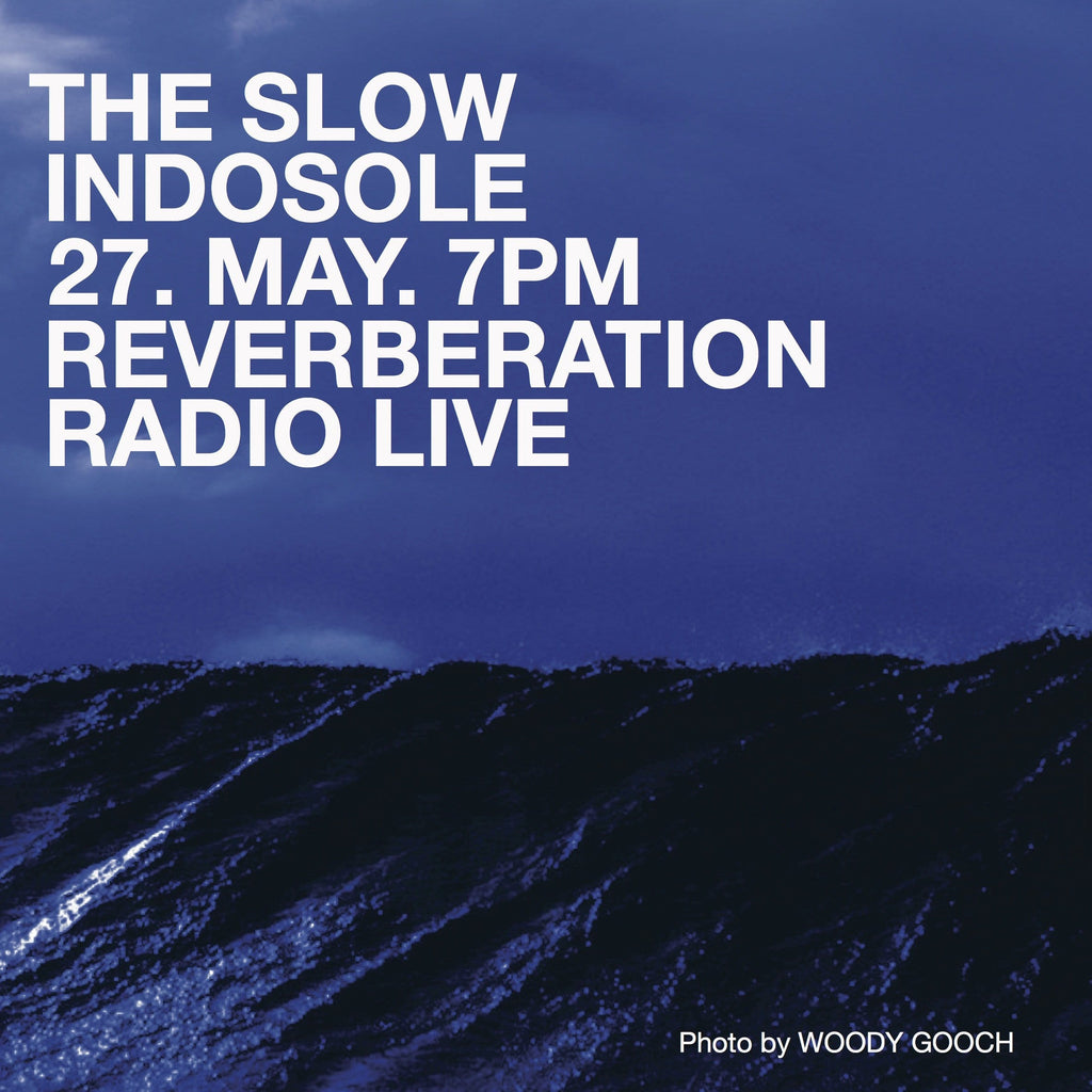 Indosole & The Slow present Reverberation Radio May 27th