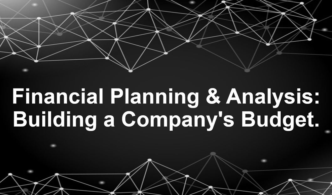 Financial Planning & Analysis: Building a Company's Budget (U365) Intermediate - Advanced - Earn 2 CPD hours