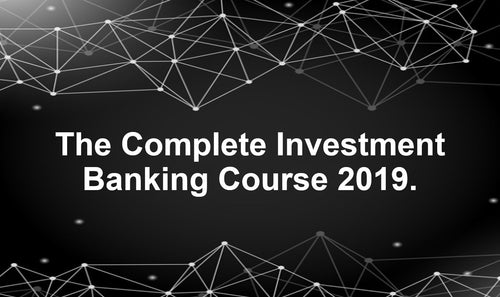 The Complete Investment Banking Course 2019 (U365) - Earn 9 CPD hours