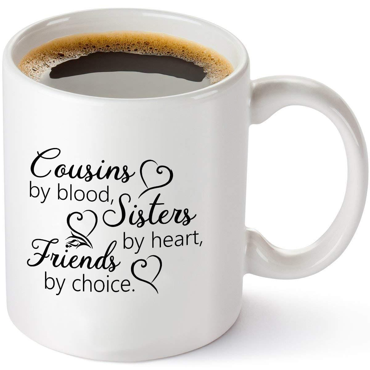 Cousins by Blood, Sisters by Heart, Friends by Choice Coffee Mug