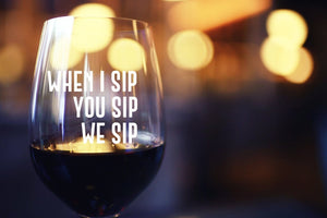 When I Sip, You Sip, We Sip Stemless Wine Glass