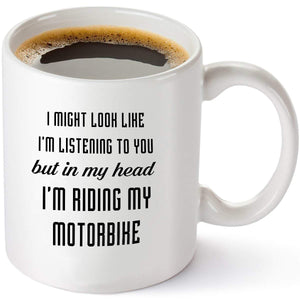 I Might Look Like I'm Listening To You, I'm Riding My Motorbike Coffee Mug