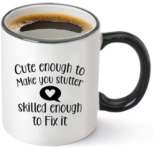 Cute Enough to Make You Stutter, Skilled Enough to Fix It Coffee Mug