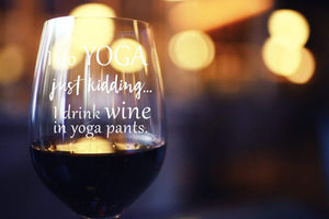 I Do Yoga, Just Kidding I Drink Wine in Yoga Pants Stemless Wine Glass