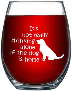 It's Not Really Drinking Alone If The Dog Is Home Stemless Wine Glass