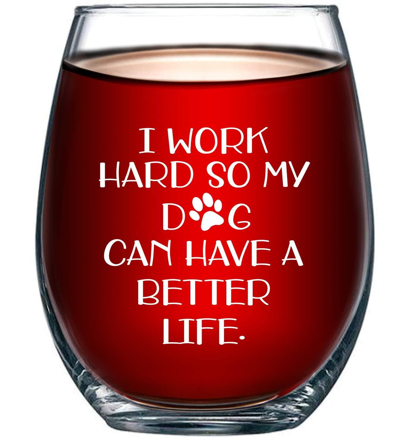 I Work Hard So My Dog Can Have a Better Life Stemless Wine Glass