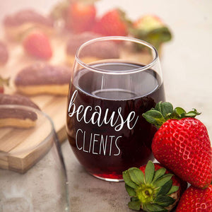 Because Clients Funny Stemless Wine Glass 15oz - Unique Gift Idea for Hairdresser, Makeup Artist, Nail Tech, Lawyer, Realtor, Real Estate Agents - Perfect Birthday and Christmas Gifts for Men or Women