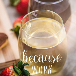 Because Work Funny Stemless Wine Glass 15oz - Unique Office Gift Idea for Coworker, Friend or Boss - Perfect Birthday and Christmas Gifts for Men or Women