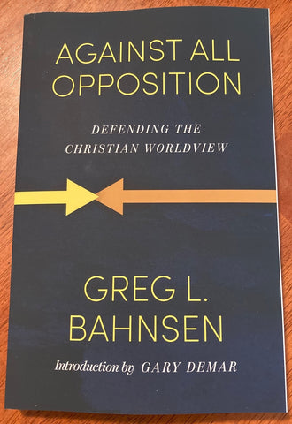 Against All Opposition: Defending the Christian Worldview