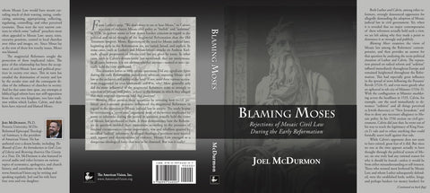 Blaming Moses: Rejections of Mosaic Civil Law During the Early Reformation