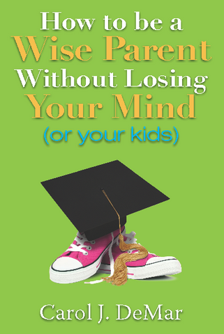 How to be a Wise Parent Without Losing Your Mind (or your kids)
