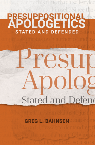 Presuppositional Apologetics Stated & Defended