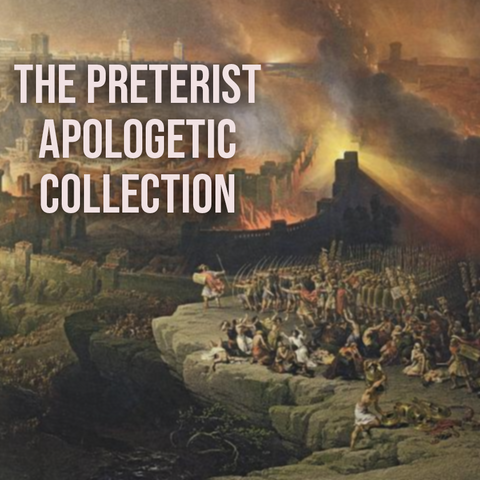 The Preterist Apologetic Collection