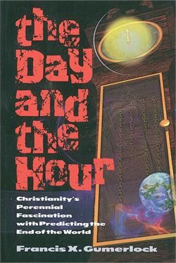 The Day and the Hour: Christianity's Perennial Fascination with Predicting the End of the World