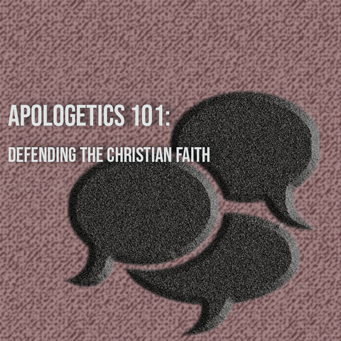 Apologetics 101: Defending the Christian Faith