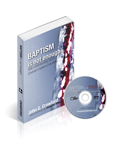 Baptism is Not Enough: How Understanding God's Covenant Explains Everything