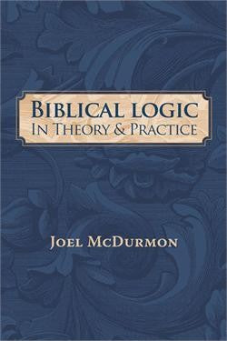 Biblical Logic In Theory & Practice