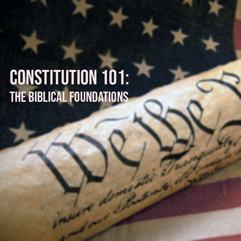 Constitution 101: The Biblical Foundations