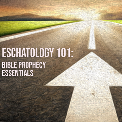 Eschatology 101: Bible Prophecy Essentials
