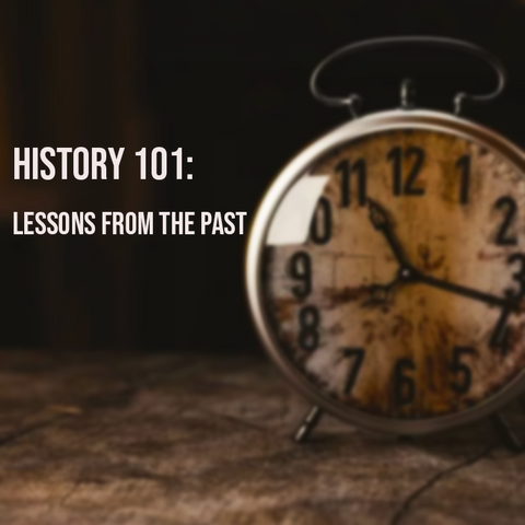 History 101: Lessons from the Past