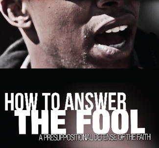 How to Answer the Fool: a Presuppositional Defense of the Faith