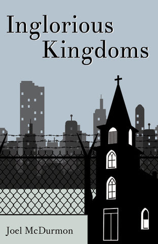 Inglorious Kingdoms: Saving the Public Square from the Tyrannies of Bad Theology