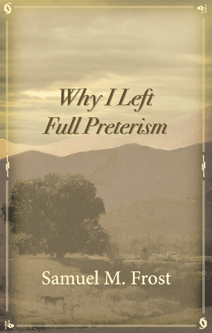 Why I Left Full Preterism