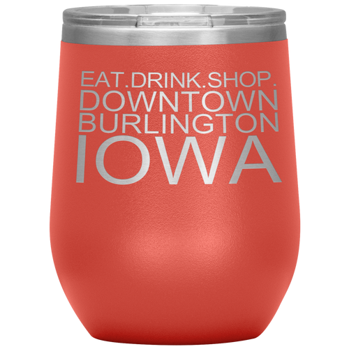 Eat Shop Drink Downtown Burlington Iowa Wine Tumbler
