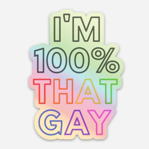 100% That Gay | LGBTQ Pride Holographic Vinyl Sticker | Gay Lesbian Pride | Die Cut Laptop Sticker