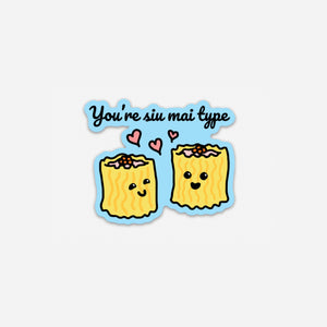 Punny Cute You're Siu Mai Type Sticker | Vinyl Sticker | Die Cut Sticker