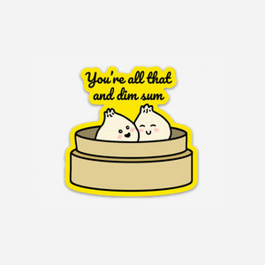 Punny Cute You're All That and Dim Sum Asian Sticker | Vinyl Sticker | Die Cut Sticker