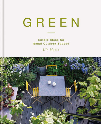 Green: Simple Ideas for Small Outdoor Spaces