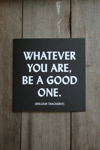 Quotable Card -  Whatever you are, be a good one