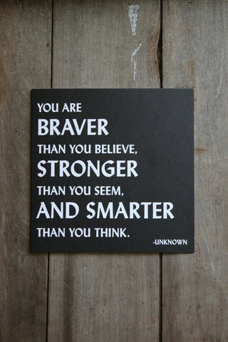 Quotable Card - You are Braver then you believe..