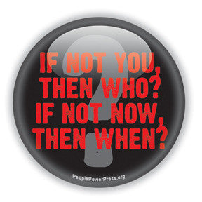 If Not You Then Who? If Not Now Then When? - Civil Rights Button