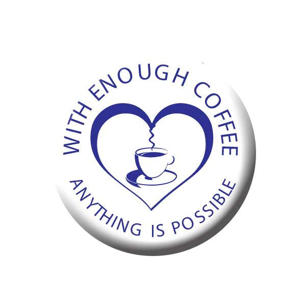 With Enough Coffee, Anything is Possible, Blue & White, Coffee Cup, Heart, Coffee Buttons Collection from People Power Press