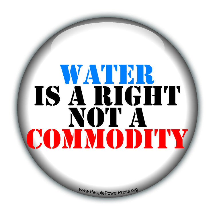 Water Is A Right Not A Commodity - White - Water rights Button